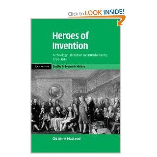 Heroes of Invention Technology, Liberalism and British Identity, 1750 1914 (Cambridge Studies in Economic History   Second Series) (9780521873703) Christine MacLeod Books
