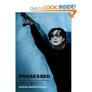 Possessed: Hypnotic Crimes, Corporate Fiction, and the Invention of Cinema (Cinema and Modernity): Stefan Andriopoulos, Peter Jansen: 9780226020549: Books