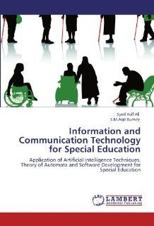 Information and Communication Technology for Special Education: Application of Artificial Intelligence Techniques, Theory of Automata and Software Development for Special Education: Syed Asif Ali, S.M.Aqil Burney: 9783846542576: Books