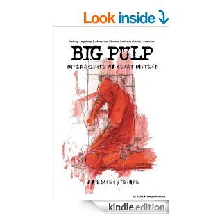 Big Pulp Winter 2011: Interrogate My Heart Instead eBook: Terrie Leigh Relf, Kristine Ong Muslim, Jenny Gumpertz, Shannon Schuren, Django  Mathijsen, James Penha, Michael Bracken, Jason Ridler, Finn Clarke, Bill Olver: Kindle Store