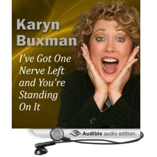 I've Got One Nerve Left and You're Standing On It (Audible Audio Edition): Karyn Buxman: Books