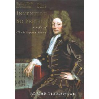 His Invention So Fertile : A Life of Christopher Wren: Adrian Tinniswood: 9780224042987: Books