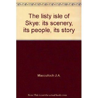 The misty isle of Skye,  Its scenery, its people, its story, by J.A. MacCulloch, with an introduction by MacLeod of MacLeod, C.M.G J. A MacCulloch Books