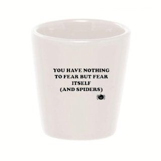 Mashed Mugs   You Have Nothing To Fear But Fear Itself (And Spiders)   Ceramic Shot Glass Kitchen & Dining