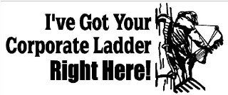 "10"" I've Got Your Corporate Ladder Right Here! printed vinyl decal sticker for any smooth surface such as windows bumpers laptops or any smooth surface.: Everything Else"