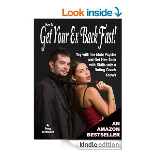 How to Get Your Ex Back Fast Toy with the Male Psyche and Get Him Back with Skills only a Dating Coach Knows (Relationship and Dating Advice for Women Book 4) eBook Gregg Michaelsen Kindle Store