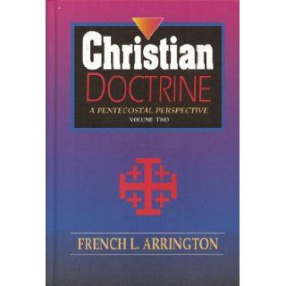 Christian Doctrine, Volume 2: A Pentecostal Perspective: French L. Arrington, Dr. Daniel L Black: 9780871482006: Books