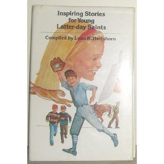 Inspiring stories for young Latter day Saints Leon R. Hartshorn 9780877475477 Books