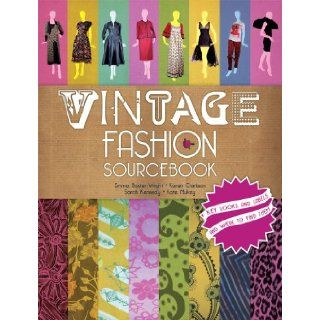 Vintage Fashion Sourcebook: Key Looks and Labels and Where to Find Them: Emma Baxter Wright, Karen Clarkson, Sarah Kennedy, Kate Mulvey: 9781847327925: Books