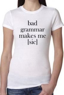 Bad Grammar Makes Me Sic T Shirt Funny English Tee For Women Fashion T Shirts