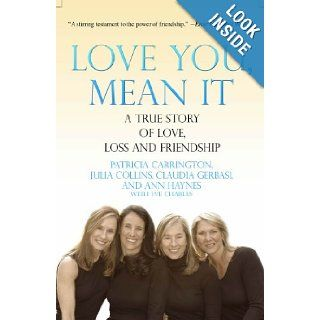 Love You, Mean It: A True Story of Love, Loss, and Friendship: Patricia Carrington, Julia Collins, Claudia Gerbasi, Ann Haynes, Eve Charles: Books