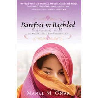 Barefoot in Baghdad A Story of Identity My Own and What It Means to Be a Woman in Chaos Manal Omar Books