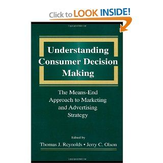 Understanding Consumer Decision Making: The Means end Approach To Marketing and Advertising Strategy: Thomas J. Reynolds, Jerry C. Olson: 9780805817317: Books