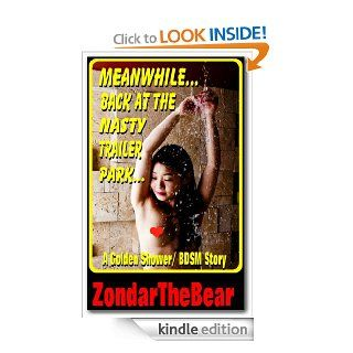 MeanwhileBack at the Nasty Trailer Park (ZondarTheBear's Golden Shower/Bondage Chronicles)   Kindle edition by ZondarTheBear. Literature & Fiction Kindle eBooks @ .