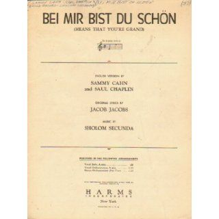 Bei Mir Bist Du Schon (Means That You'Re Grand) [Sheet Music]: Sholom ; Jacobs, Jacob ; Cahn, Sammy ; Chaplin, Saul Secunda: Books