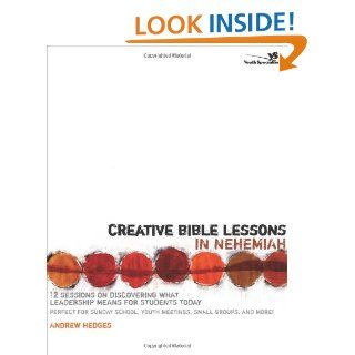 Creative Bible Lessons in Nehemiah 12 Sessions on Discovering What Leadership Means for Students Today Andrew A. Hedges 9780310258803 Books