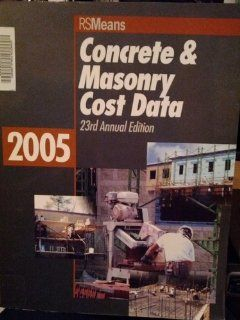 Concrete & Masonry Cost Data 2005 (Means Concrete & Masonry Cost Data): Stephen C. Plotner, Barbara Balboni, Robert A. Bastoni, John H. Chiang, Robert J. Kuchta, J. Robert Lang, Robert C. McNichols, Robert W. Mewis, Melville J. Mossman, John J. Moy