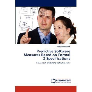 Predictive Software Measures Based on Formal Z Specifications: A means of predicting software costs: Abdollah Tabareh: 9783848434107: Books