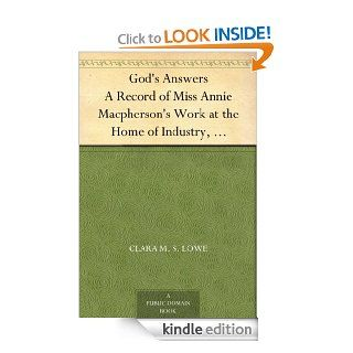 God's Answers A Record of Miss Annie Macpherson's Work at the Home of Industry, Spitalfields, London, and in Canada   Kindle edition by Clara M. S. Lowe. Literature & Fiction Kindle eBooks @ .
