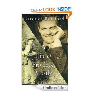 A Life of Privilege, Mostly eBook: Gardner Botsford: Kindle Store