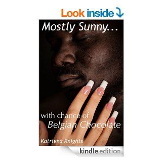 Mostly Sunny with Chance of Belgian Chocolate   Kindle edition by Katriena Knights. Romance Kindle eBooks @ .
