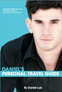 Daniel's Personal Travel Guide Daniel Luis, Interviews to maximize your travel plans 9780615843858 Books