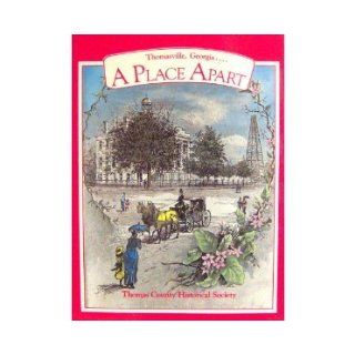 A Place Apart, Thomasville, Georgia (2nd Edition 2001): C. Tom Hill, Mrs. Lelia B. Holmes, Roy M. Lilly Jr., Lawson Neel, Mrs. James C. Stewart and Mrs. Susan Kitchens. Mrs. Langdon S. Flowers: 9780961582210: Books