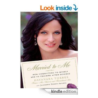 Married to Me: How Committing to Myself Led to Triumph After Divorce eBook: Dayanara Torres, Jeannette Torres Alvarez: Kindle Store