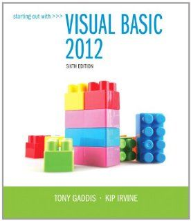Starting Out With Visual Basic 2012 (6th Edition): Tony Gaddis, Kip Irvine: 9780133128086: Books