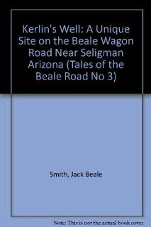 Kerlin's Well A Unique Site on the Beale Wagon Road Near Seligman Arizona (Tales of the Beale Road No 3) (9780809560028) Jack Beale Smith Books