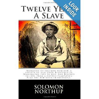 Twelve Years A Slave: Narrative Of Solomon Northup, A Citizen Of New York, Kidnapped In Washington City In 1841, And Rescued In 1853, From A Cotton Plantation Near The Red River In Louisiana.: Solomon Northup: 9781492980476: Books