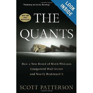 The Quants: How a New Breed of Math Whizzes Conquered Wall Street and Nearly Destroyed It: Scott Patterson: 9780307453389: Books