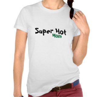 Super Hot, Mom Shirts