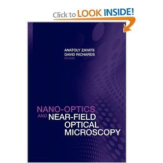 Nano Optics and Near Field Optical Microscopy (Artech House): Anatoly V. Zayats, David Richards: 9781596932838: Books