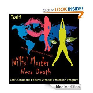 Willful Murder Near Death (i9R Secret Special Agent in Charge, Bait Life Outside the Federal Witness Protection Program) eBook Susan Christine Knisely, ICE U.S. Immigration and Custom Enforcement Kindle Store