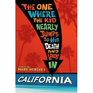 The One Where the Kid Nearly Jumps to His Death and Lands in California: Mary Hershey: Books