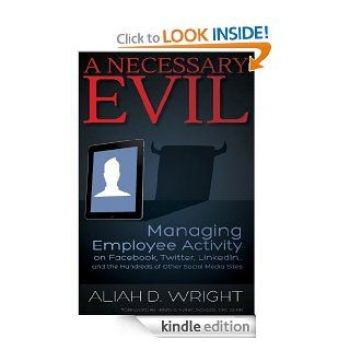 A Necessary Evil Managing Employee Activity on Facebook, LinkedIn and the Hundreds of Other Social Media Sites   Kindle edition by Aliah D. Wright. Business & Money Kindle eBooks @ .