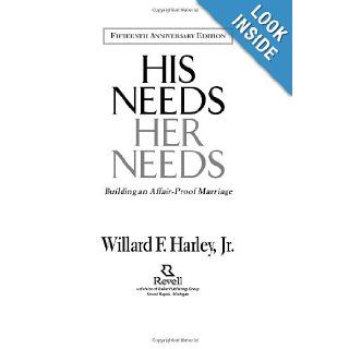 His Needs, Her Needs: Building an Affair Proof Marriage Fifteenth Anniversary Edition: Willard F. Harley Jr.: 9780800717889: Books