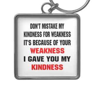 Don't Mistake My Kindness For Weakness Key Chain