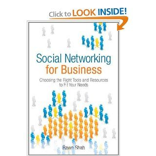 Social Networking for Business: Choosing the Right Tools and Resources to Fit Your Needs: Rawn Shah: 9780132357791: Books