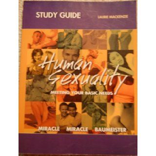 Human Sexuality: Study Guide: Meeting Your Basic Needs: Tina S. Miracle, Andrew W. Miracle, Roy F. Baumeister: 9780130987358: Books