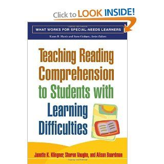Teaching Reading Comprehension to Students with Learning Difficulties (What Works for Special Needs Learners): Janette K. Klingner, Sharon Vaughn, Alison Boardman: 9781593854461: Books