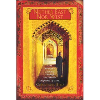 Neither East Nor West: One Woman's Journey Through the Islamic Republic of Iran: Christiane Bird: 9780671027551: Books