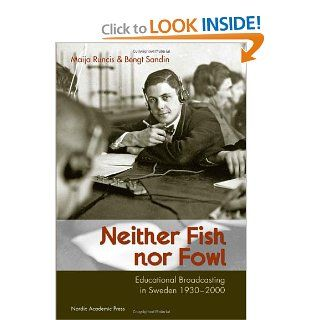 Neither Fish nor Fowl: Educational Broadcasting in Sweden 1930 2000 (9789185509157): Bengt Sandin, Maija Runcis: Books