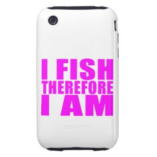 Funny Girl Fishing Quotes  : I Fish Therefore I am iPhone 3 Tough Cases