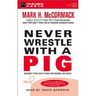 Never Wrestle with a Pig: And Ninety Other Ideas to Build Your Business: Mark H. McCormack, David Ackroyd: 9781931056045: Books