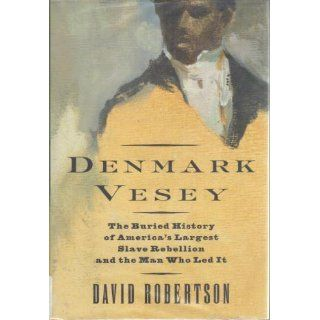 Denmark Vesey: The Buried History of America's Largest Slave Rebellion and the Man Who Led It: David M. Robertson: 9780679442882: Books