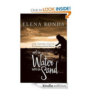 Not in Water nor in Sand: God Answers Prayer The Whereabouts of Natalee Holloway eBook: Elena Ronda: Kindle Store