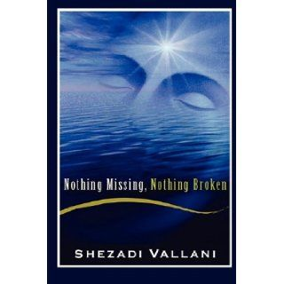Nothing Missing, Nothing Broken: Shezadi Vallani: 9781592680856: Books