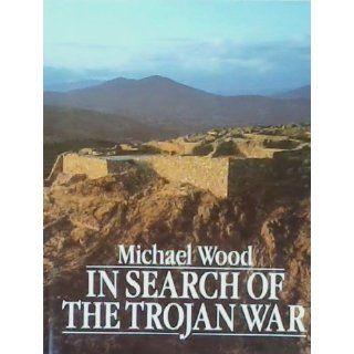 In Search of the Trojan War (9780816013555): Michael Wood: Books